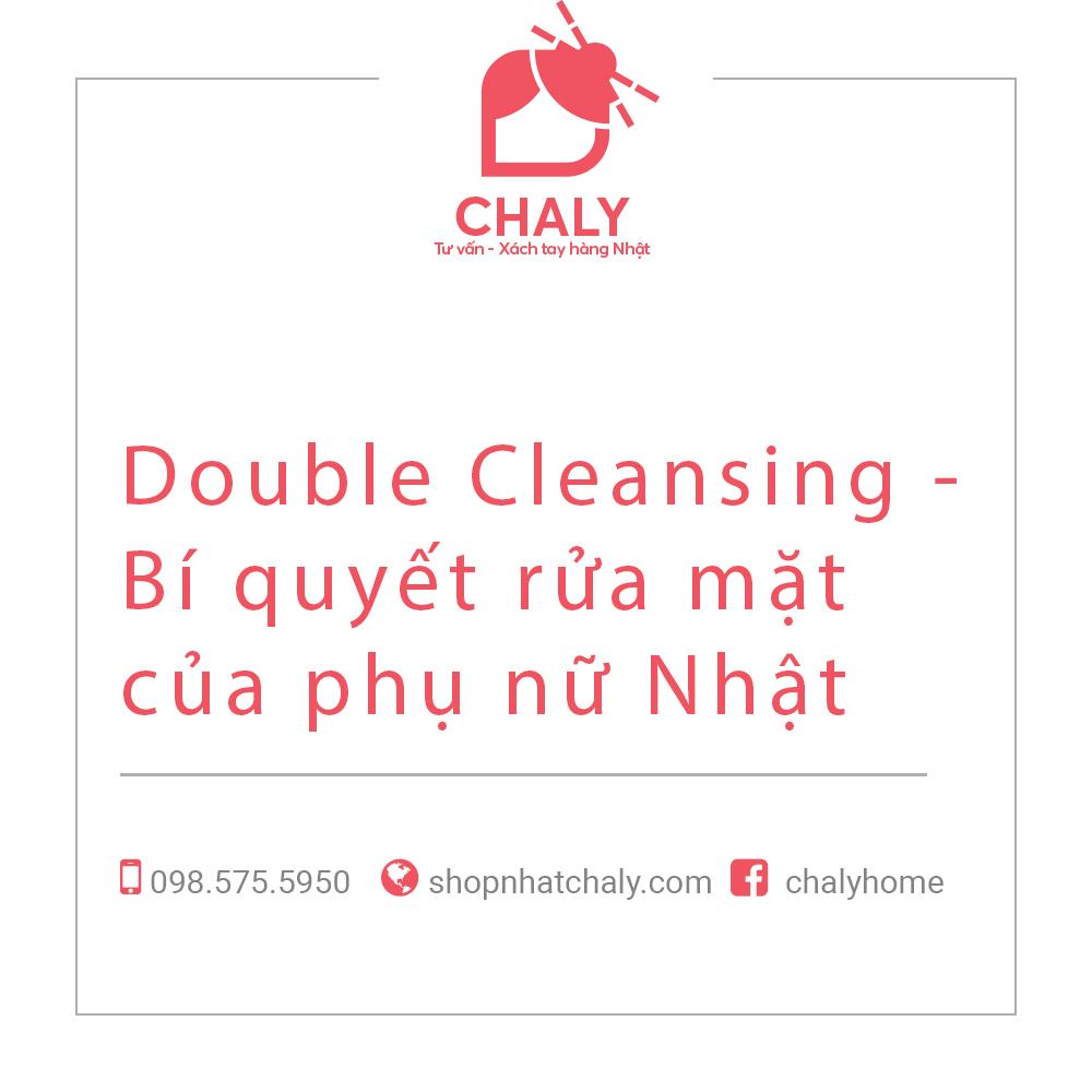 Double Cleansing - Bí quyết rửa mặt của phụ nữ Nhật