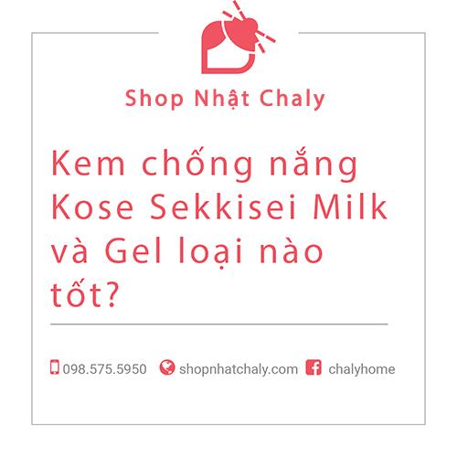 kem chong nang kose sekkisei milk va gel loai nao tot