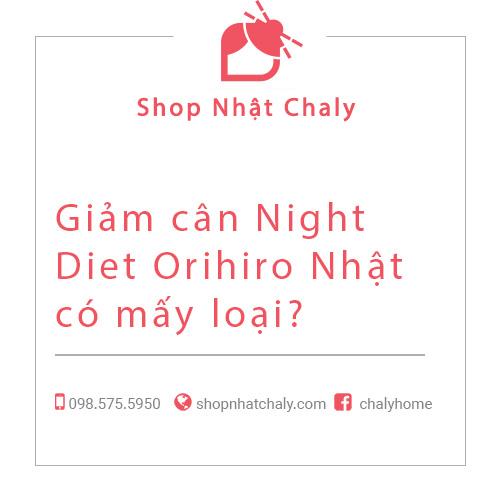 Giảm cân Night Diet Orihiro Nhật có mấy loại