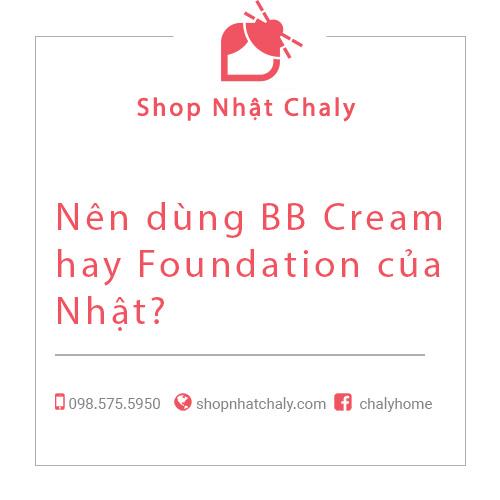 Nên dùng BB Cream hay Foundation của Nhật?