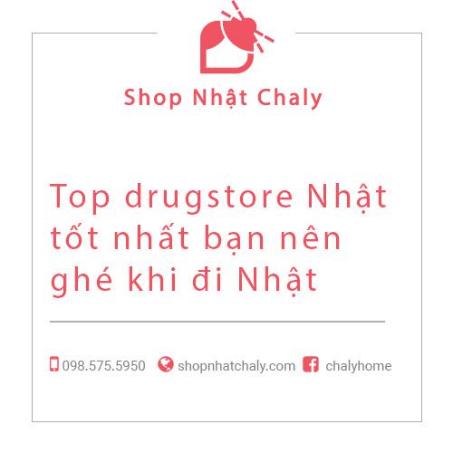 Top Drugstore mà bạn nên ghé khi đến Nhật