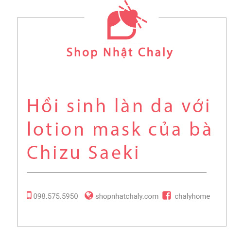Hồi sinh làn da với lotion mask của bà Chizu Saeki