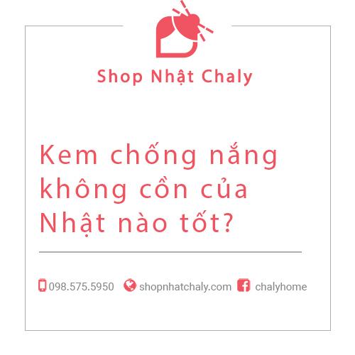 Kem chong nang khong con cua Nhat nao tot