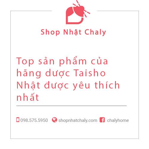 Top sản phẩm của hãng dược Taisho Nhật được yêu thích nhất