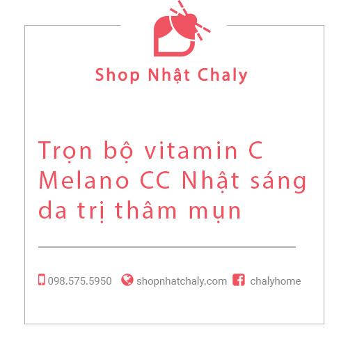 Trọn bộ vitamin C Melano CC Nhật sáng da trị thâm mụn