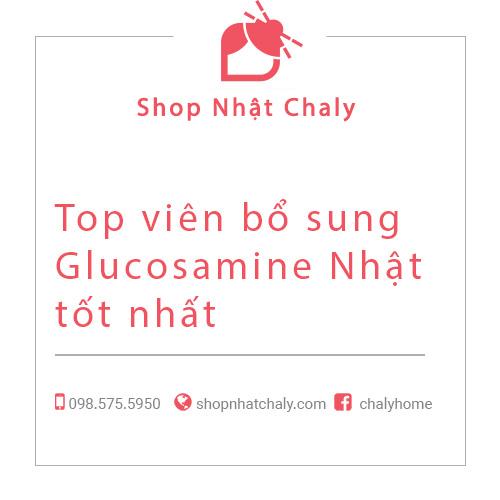 Top viên bổ sung Glucosamine Nhật tốt nhất